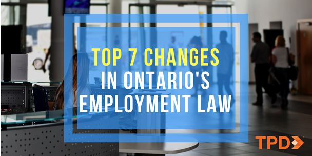 The 7 Most Significant Changes in Ontario's Employment Law | TPD.com